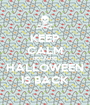 KEEP CALM BECAUSE HALLOWEEN IS BACK - Personalised Poster A1 size