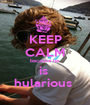 KEEP CALM because he is  hularious  - Personalised Poster A1 size