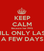 KEEP CALM Because her PMS WILL ONLY LAST  A FEW DAYS - Personalised Poster A1 size