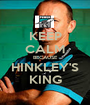 KEEP CALM BECAUSE HINKLEY'S KING - Personalised Poster A1 size