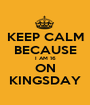 KEEP CALM BECAUSE I AM 16 ON KINGSDAY - Personalised Poster A1 size