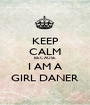 KEEP CALM BECAUSE I AM A GIRL DANER - Personalised Poster A1 size