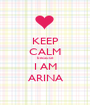 KEEP CALM because I AM ARINA - Personalised Poster A1 size