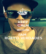 KEEP CALM BECAUSE I'AM   RÚBYO VERDADES - Personalised Poster A1 size