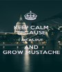 KEEP CALM BECAUSE I AM RAJPUT AND GROW MUSTACHE - Personalised Poster A1 size