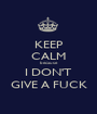 KEEP CALM because I DON'T GIVE A FUCK - Personalised Poster A1 size