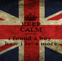 KEEP CALM because i found a boy  how i love more - Personalised Poster A1 size