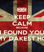KEEP CALM BECAUSE I FOUND YOU IN MY DAKEST HOUR - Personalised Poster A1 size