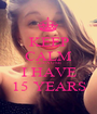 KEEP CALM BECAUSE I HAVE 15 YEARS - Personalised Poster A1 size
