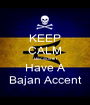KEEP CALM Because I Have A Bajan Accent - Personalised Poster A1 size