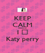 KEEP CALM Because I 💜 Katy perry - Personalised Poster A1 size