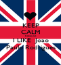 KEEP CALM because   I LIKE  Joao  Paulo Rodrigues - Personalised Poster A1 size