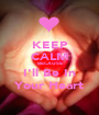 KEEP CALM BECAUSE I'll Be In Your Heart - Personalised Poster A1 size