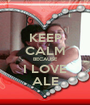 KEEP CALM BECAUSE I LOVE ALE - Personalised Poster A1 size