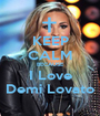 KEEP CALM BECAUSE I Love Demi Lovato - Personalised Poster A1 size
