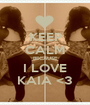 KEEP CALM BECAUSE I LOVE KAIA <3 - Personalised Poster A1 size