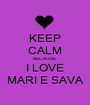 KEEP CALM BECAUSE I LOVE MARI E SAVA - Personalised Poster A1 size