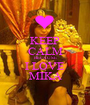 KEEP CALM BECAUSE I LOVE MIKA - Personalised Poster A1 size