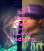 Keep Calm Because I Love Nadeem - Personalised Poster A1 size