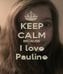 KEEP CALM BECAUSE I love Pauline - Personalised Poster A1 size