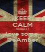 KEEP CALM because I love some  DeAmber - Personalised Poster A1 size