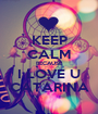 KEEP CALM BECAUSE I LOVE U CATARINA - Personalised Poster A1 size