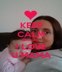 KEEP CALM BECAUSE  I LOVE U MAMA - Personalised Poster A1 size