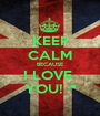 KEEP CALM BECAUSE I LOVE  YOU! :* - Personalised Poster A1 size