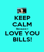 KEEP CALM Because I LOVE YOU  BILLS!  - Personalised Poster A1 size
