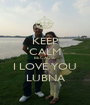 KEEP CALM BECAUSE I LOVE YOU LUBNA - Personalised Poster A1 size