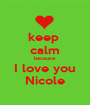 keep  calm because I love you Nicole - Personalised Poster A1 size