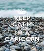 KEEP CALM BECAUSE I'M A CAPICORN - Personalised Poster A1 size