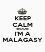 KEEP CALM BECAUSE I'M A MALAGASY - Personalised Poster A1 size