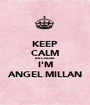 KEEP CALM BECAUSE I'M ANGEL MILLAN - Personalised Poster A1 size