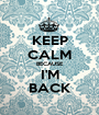 KEEP CALM BECAUSE I'M BACK - Personalised Poster A1 size