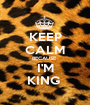 KEEP CALM BECAUSE  I'M KING  - Personalised Poster A1 size