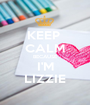 KEEP  CALM BECAUSE I'M LIZZIE - Personalised Poster A1 size