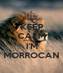 KEEP CALM BECAUSE I'M MORROCAN - Personalised Poster A1 size