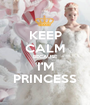 KEEP CALM BECAUSE I'M PRINCESS - Personalised Poster A1 size