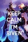 KEEP CALM BECAUSE I'M RIVEN - Personalised Poster A1 size