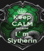 Keep CALM Because I ' m Slytherin - Personalised Poster A1 size