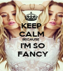 KEEP CALM BECAUSE   I'M SO  FANCY - Personalised Poster A1 size