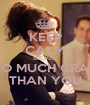 KEEP CALM BECAUSE I'M SO MUCH CRAZIER THAN YOU - Personalised Poster A1 size