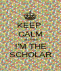 KEEP  CALM because I'M THE SCHOLAR - Personalised Poster A1 size