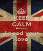 KEEP CALM because I need your love - Personalised Poster A1 size