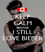 KEEP CALM BECAUSE I STILL LOVE BIEBER - Personalised Poster A1 size