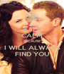 KEEP CALM BECAUSE I WILL ALWAYS FIND YOU - Personalised Poster A1 size