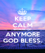 KEEP CALM BECAUSE IDC ANYMORE GOD BLESS. - Personalised Poster A1 size