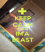 KEEP CALM BECAUSE IM'A BEAST - Personalised Poster A1 size