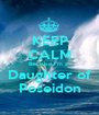 KEEP CALM Because I'm a  Daughter of Poseidon - Personalised Poster A1 size
